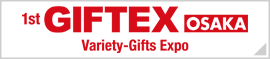 GIFTEX OSAKA [SEPTEMBER] - Variety-Gifts Expo